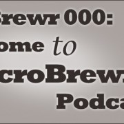 MicroBrewr 000: Welcome to MicroBrewr Podcast.