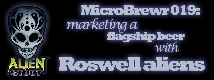 MicroBrewr 019: Marketing a flagship beer with Roswell aliens, with Sierra Blanca Brewing Company.