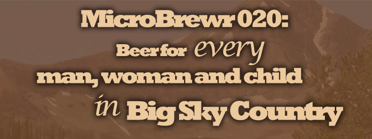 MicroBrewr 020: Beer for every man, woman, and child in Big Sky Country, with Philipsburg Brewing Company.