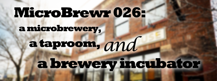 MicroBrewr 026: A microbrewery, a taproom, and a brewery incubator, with Platform Beer Co.