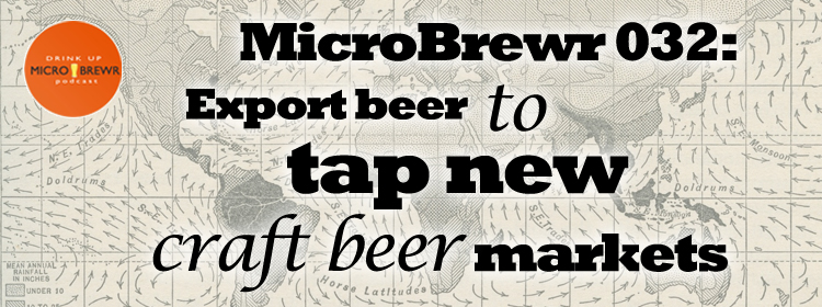 MicroBrewr 032: Export beer to tap new craft beer markets, with London Ale & Co.