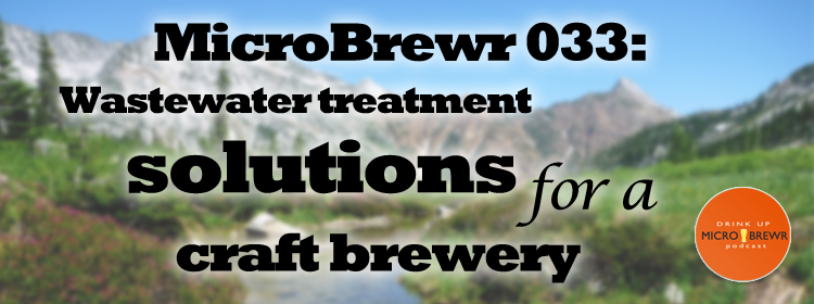 MicroBrewr 033: Wastewater treatment solutions for a craft brewery, with Brewery Wastewater Design.
