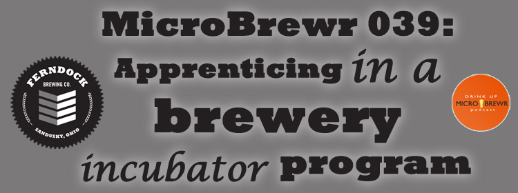 MicroBrewr 039: Apprenticing in a brewery incubator program, with Ferndock Brewing Company.