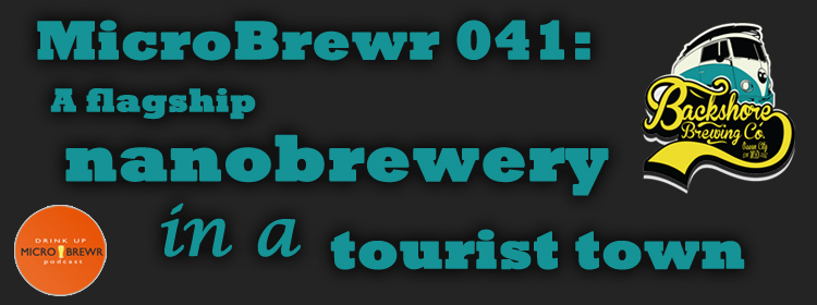 MicroBrewr 041: A flagship nanobrewery in a tourist town, with Backshore Brewing Co.