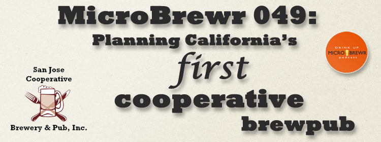 MicroBrewr 049: Planning California's first cooperative brewpub, with San Jose Co-op Brewpub.