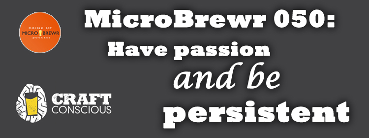 MicroBrewr 050: Have passion and be persistent, with Craft Conscious.