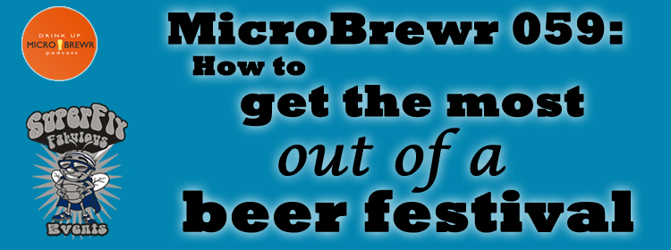 MicroBrewr 059: How to get the most out of a beer festival, with SuperFly Fabulous Events.