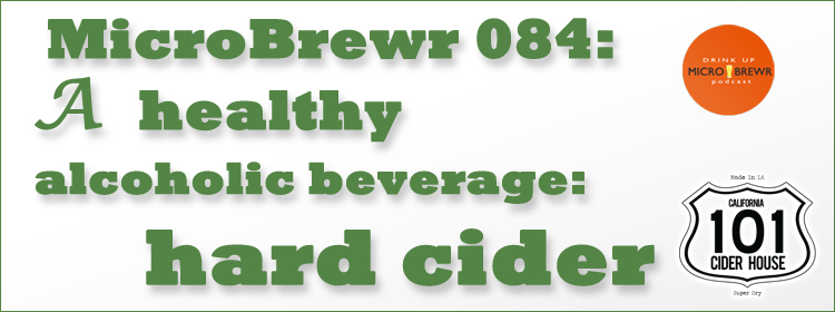 MicroBrewr 084: A healthy alcoholic beverage: hard cider with 101 Cider House.