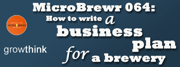MicroBrewr 064: How to write a business plan for a brewery with Growthink.