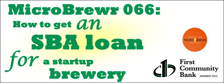 MicroBrewr 066: How to get an SBA loan for a startup brewery with First Community Bank.