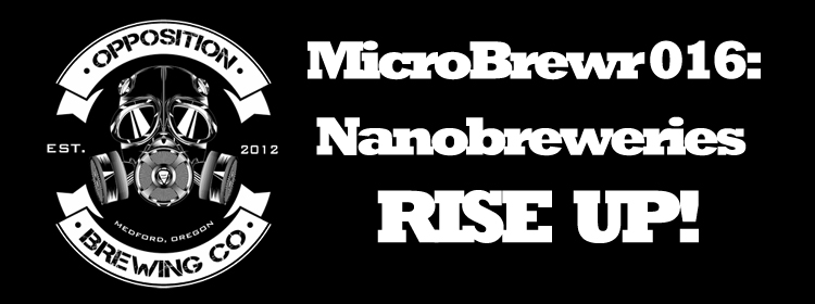 MicroBrewr 016: Nanobreweries rise up! with Opposition Brewing Co.