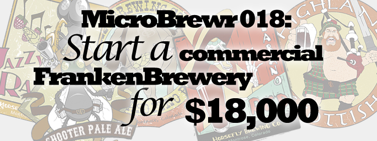 MicroBrewr 018: Start a commercial FrankenBrewery for $18,000, with Horsefly Brewing Company.