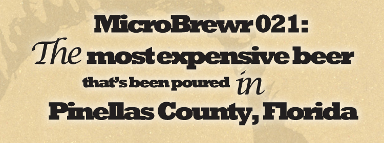 MicroBrewr 021: The most expensive beer that's been poured in Pinellas County, Florida, with 7venth Sun Brewery.
