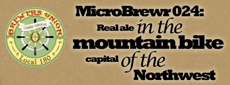 MicroBrewr 024: Real ale in the mountain bike capital of the Northwest, with Brewers Union Local 180.