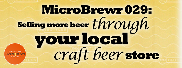 MicroBrewr 029: Selling more beer through your local craft beer store, with 99 Bottles beer store.