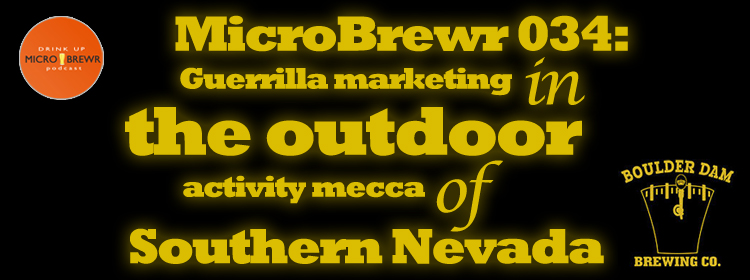 MicroBrewr 034: Guerrilla marketing in the outdoor activity mecca of Southern Nevada, with Boulder Dam Brewing Co.
