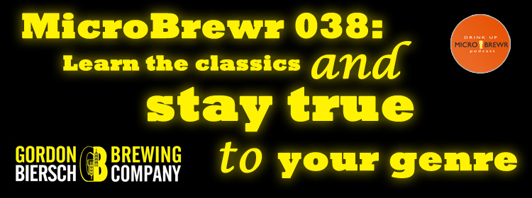 MicroBrewr 038: Learn the classics and stay true to your genre, with Gordon Biersch Brewing Company.