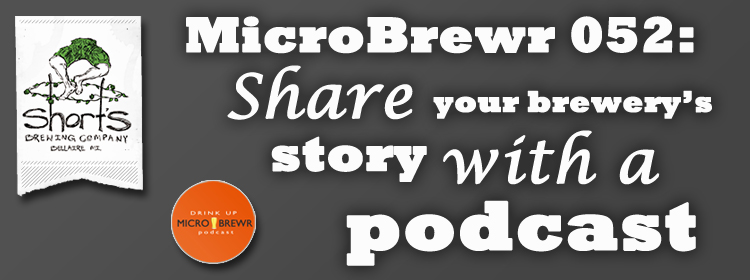 MicroBrewr 052: Share your brewery's story with a podcast, with Short's Brewing Company.