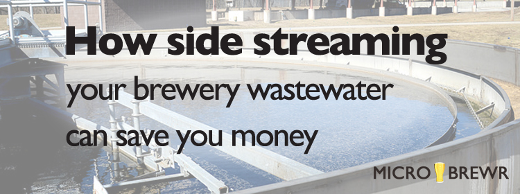 How side streaming your brewery wastewater can save you money, guest post by John Mercer, Brewery Wastewater Design.