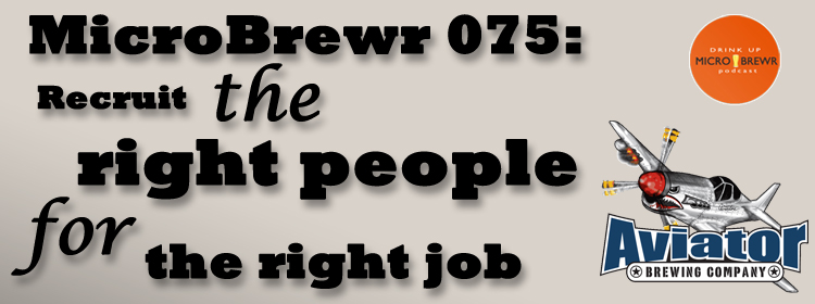 MicroBrewr 075: Recruit the right people for the right job with Aviator Brewing.