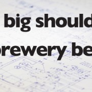 How big should my brewery be?