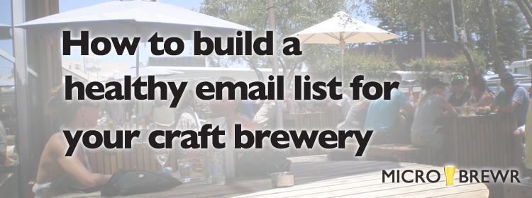 How to build a healthy email list for your craft brewery